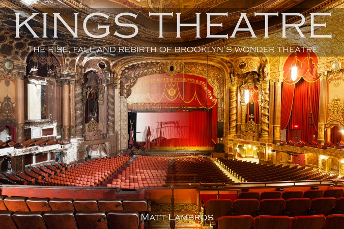 Cover of Kings Theatre; Rise, Fall and Rebirth of Brooklyn's Wonder Theatre.